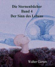 Die Sternenbücher Band 4 Der Sinn des Lebens - Walter Gerten