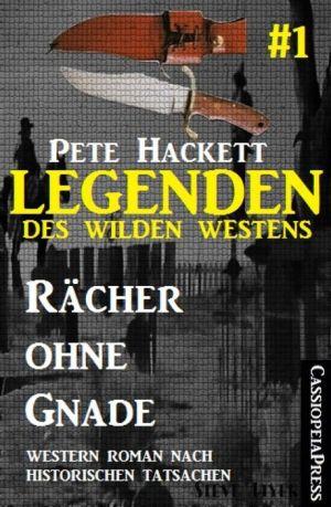 Legenden des Wilden Westens 1: Rächer ohne Gnade: Ein Roman nach historischen Tatsachen: Cassiopeiapress Western - Pete Hackett