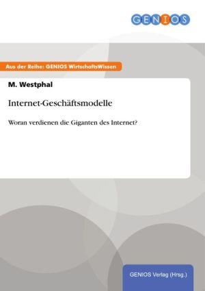 Internet-Geschäftsmodelle: Woran verdienen die Giganten des Internet?