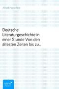Alfred Henschke: Deutsche Literaturgeschichte in einer StundeVon den ältesten Zeiten bis zur Gegenwart
