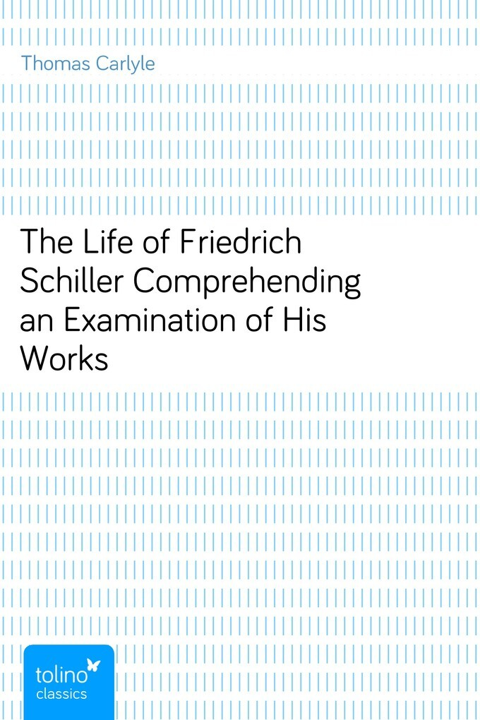 The Life of Friedrich SchillerComprehending an Examination of His Works als eBook von Thomas Carlyle - pubbles GmbH