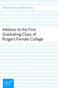 Henry M. (Henry Miller) Pierce: Address to the First Graduating Class of Rutgers Female College