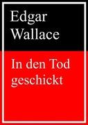 Edgar Wallace: In den Tod geschickt