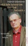 Friedrich Schorlemmer: Ich habe keinen Gott. Aber Gott hat mich.