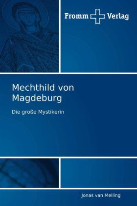 Mechthild von Magdeburg - Die große Mystikerin - van Melling, Jonas