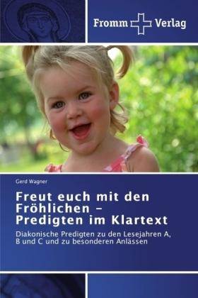 Freut euch mit den Fröhlichen - Predigten im Klartext - Diakonische Predigten zu den Lesejahren A, B und C und zu besonderen Anlässen - Wagner, Gerd