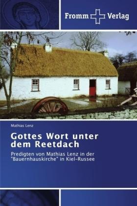 Gottes Wort unter dem Reetdach - Predigten von Mathias Lenz in der