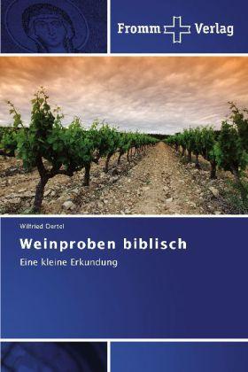 Weinproben biblisch - Eine kleine Erkundung - Oertel, Wilfried