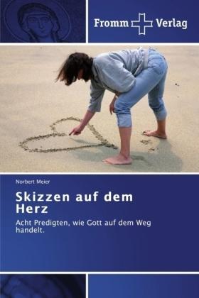 Skizzen auf dem Herz - Acht Predigten, wie Gott auf dem Weg handelt. - Meier, Norbert