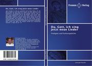 Fleischer, Christoph: Du, Gott, ich sing jetzt neue Lieder