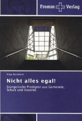 Nicht alles egal! - Evangelische Predigten aus Gemeinde, Schule und Kaserne - Beckmann, Klaus
