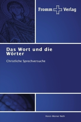 Das Wort und die Wörter - Christliche Sprechversuche - Neth, Horst-Werner