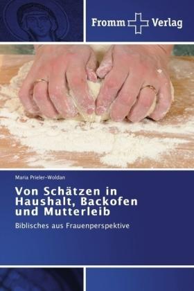 Von Schätzen in Haushalt, Backofen und Mutterleib - Biblisches aus Frauenperspektive - Prieler-Woldan, Maria