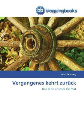 Vergangenes kehrt zurück - Das Erbe unserer Heimat - Bensberg, Heinz