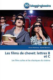 Les films de chevet: lettres B et C - Walmacq Olivier, Benouis Djamel