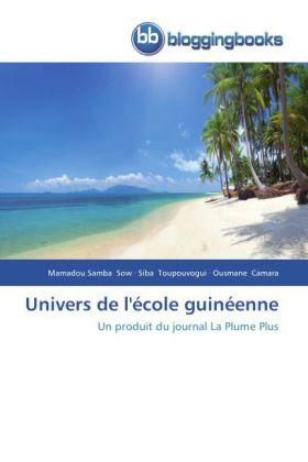 Univers de l'école guinéenne - Un produit du journal La Plume Plus - Sow, Mamadou Samba / Toupouvogui, Siba / Camara, Ousmane