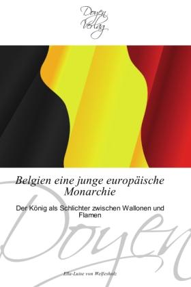 Belgien eine junge europäische Monarchie - Der König als Schlichter zwischen Wallonen und Flamen