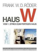 RÖDER, FRANK W. D.: HAUS W: Vom 1. Strich zum fertigen Haus