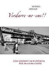 Verdarre-no-ens!!! - Eine Kindheit im Wuppertal der 50er & 60er Jahre - Monika Arnold