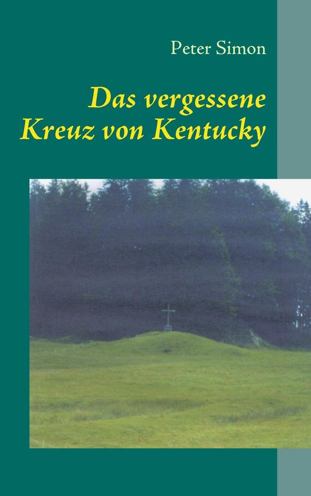 Das vergessene Kreuz von Kentucky als eBook Download von Peter Simon - Peter Simon