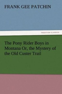 The Pony Rider Boys in Montana Or, the Mystery of the Old Custer Trail