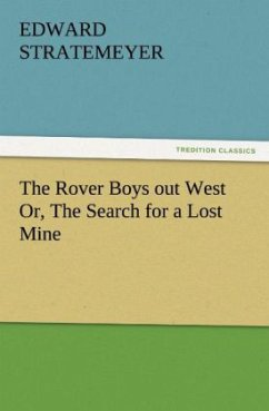 The Rover Boys out West Or, The Search for a Lost Mine - Stratemeyer, Edward