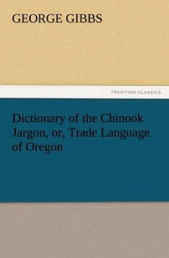 Dictionary of the Chinook Jargon, or, Trade Language of Oregon - Gibbs, George