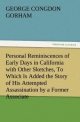 Personal Reminiscences of Early Days in California with Other Sketches, To Which Is Added the Story of His Attempted Assassination by a Former Associate on the Supreme Bench of the State - George Congdon Gorham