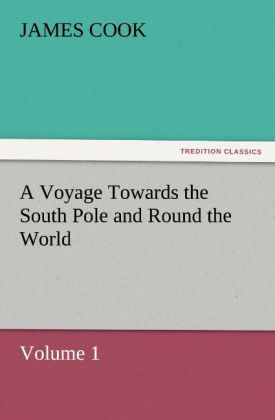 A Voyage Towards the South Pole and Round the World, Volume 1 als Buch von James Cook - TREDITION CLASSICS