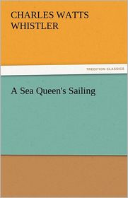 A Sea Queen's Sailing - Charles W. Whistler