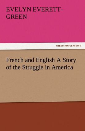 French and English A Story of the Struggle in America als Buch von Evelyn Everett-Green - TREDITION CLASSICS