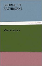 Miss Caprice - George St Rathborne