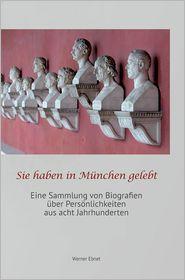 Sie Haben in Munchen Gelebt - Werner Ebnet