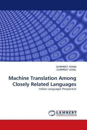Machine Translation Among Closely Related Languages - Indian Languages Perspective - Josan, Gurpreet / Lehal, Gurpreet
