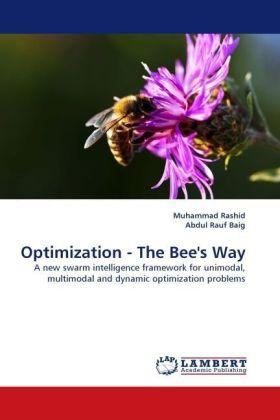 Optimization - The Bee's Way - A new swarm intelligence framework for unimodal, multimodal and dynamic optimization problems - Rashid, Muhammad / Rauf Baig, Abdul