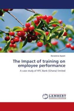 The Impact of training on employee performance: A case study of HFC Bank (Ghana) limited
