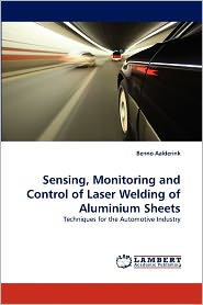 Sensing, Monitoring And Control Of Laser Welding Of Aluminium Sheets - Benno Aalderink