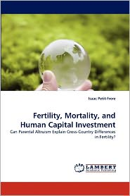 Fertility, Mortality, And Human Capital Investment - Isaac Petit-Frere