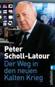 Peter Scholl-Latour: Der Weg in den neuen Kalten Krieg
