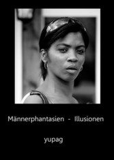 Männerphantasien - Illusionen - yupag einfach nur yupag