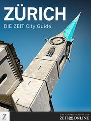 Zürich: DIE ZEIT City Guide - ZEIT ONLINE