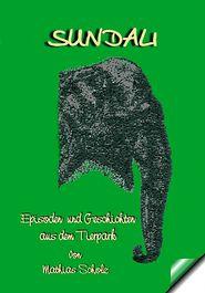 Sundali: Episoden und Geschichten aus dem Tierpark - Mathias Scholz