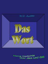 Das Wort: kleine Gedichte über dies und das - Hans Detlef Junker