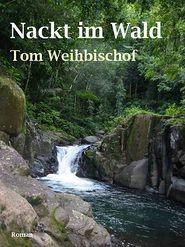 Nackt im Wald - Tom Weihbischof