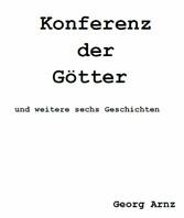 Konferenz der Götter - ...und sechs weitere Geschichten. - Georg Arnz