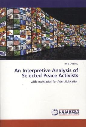 An Interpretive Analysis of Selected Peace Activists - with Implciation for Adult Education - Hsu, Hsiu-Chu