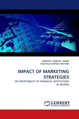 IMPACT OF MARKETING STRATEGIES - ON PROFITABILITY OF FINANCIAL INSTITUTIONS IN NIGERIA - Samuel Taiwo, Akinyele / Sophia Opeyemi, Odutola