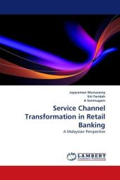 Service Channel Transformation in Retail Banking - Jayaraman Munusamy