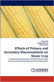 Effects Of Primary And Secondary Macronutrients On Maize Crop - Amjed Ali, Arif Hussain, Ashfaq Ahmad