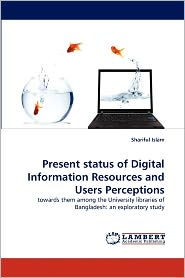 Present Status Of Digital Information Resources And Users Perceptions - Shariful Islam